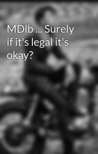 MDlb ... Surely if it's legal it's okay?  by SamBadger4