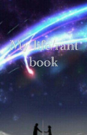 My life/rant book by Crazypeep2430