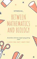 Between Mathematics and Biology  by sffnhslsa_