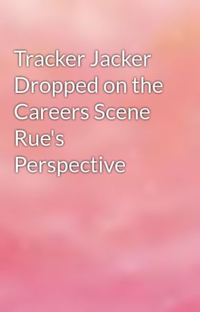 Tracker Jacker Dropped on the Careers Scene Rue's Perspective by rose3pink3gold