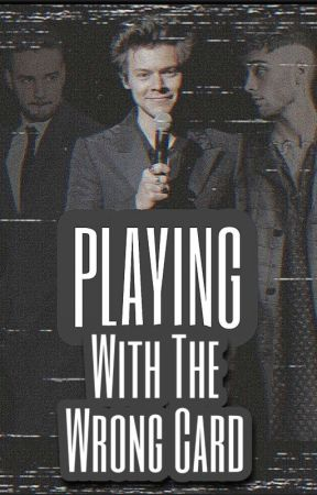Playing With The Wrong Card (Zarry/ Ziam) ✔ by FlowerInZarryHeaven