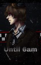 Until 6AM by ButteredToast671
