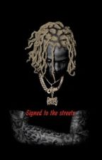 Signed to the streets by lilsassyboo