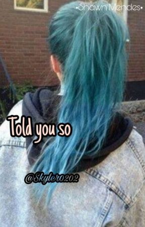Told you so •Shawn Mendes•  by Skyler0202