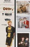 dear, I hate you. | jjk+pjm cover