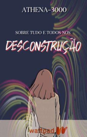 Desconstrução by Athena-3000