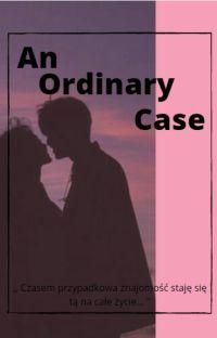 An Ordinary Case...   [ZAKOŃCZONE] cover