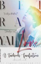 Betrayal Love | Taekook ( Completely Revised )✓ by Aircah_VK
