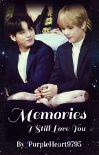 Memories | I Still Love You | TAEKOOK | VKOOK || ✔  by PurpleHeart9795