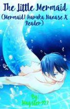 The Little Mermaid (Mermaid! Haruka Nanase X Reader) by Magster927