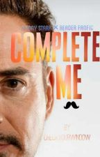 Complete Me: Tony Stark x Reader [Completed]  by CheckYourWindow