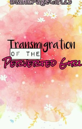 Transmigration Of The Perverted Girl by TheLazyMeowme