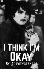 I Think I'm OKAY by GravityGrenade