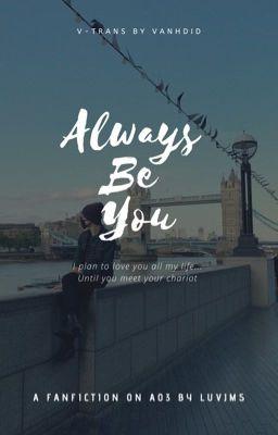 Đọc truyện v-trans | Always Be You | kookmin