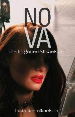 Đọc Truyện Nova; The Forgotten Mikaelson TO/TW - Truyen4U.Net