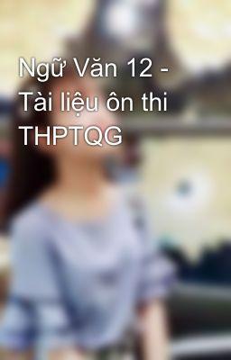 Ngữ Văn 12 - Tài liệu ôn thi THPTQG