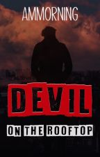 Devil on the Rooftop [Book 1] by ammorning
