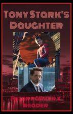 Tony Stark's Daughter /peter parker x reader. by lisalovesmcu_02