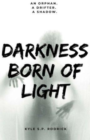 Darkness Born of Light by WRodrick81