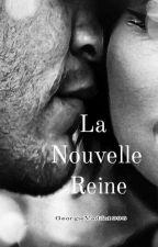 La Nouvelle Reine✔(Complete) by GeorgieVadik1996