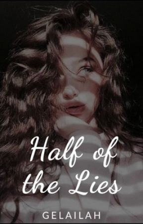 Half of the Lies by Gelailah