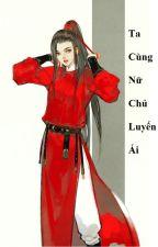(BHTT) Ta Cùng Nữ Chủ Luyến Ái - Hoàn by Kenshin_e