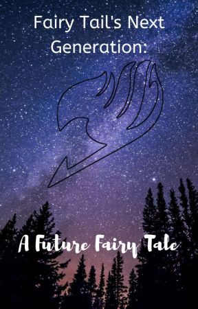 Fairy Tail's Next Generation: A Future Fairy Tale {Soon To Be Discontinued} by Emily_Crystal126