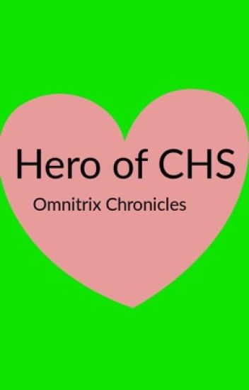 The Hero of CHS: Omnitrix Chronicles