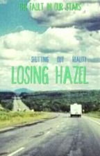 Losing Hazel; A TFIOS Story {ON HOLD} by coconutstump