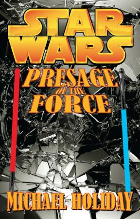 STAR WARS: Presage of the Force (A Fan Fic by Michael Holiday) by MichaelHoliday
