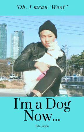 I'm a Dog Now... by Bts_uwu
