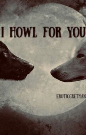 I Howl For You ➪ Grethan by eroticgrethan