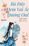 (Quyển 1) Bà Đây Đem Vai Ác Dương Oai - Mặc Linh cover
