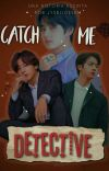 Catch me, detective. cover