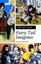 Fairy Tail Imagines (FLUFF!) by DodgyWriting