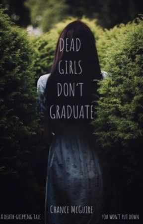 Dead Girls Don't Graduate by chanceisawriter