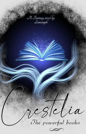 Crestelia: The Powerful Books [COMPLETED] by LionessNyth