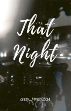 That Night by Crazy_Fangirl2524