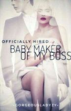 Officially Hired Baby Maker Of My Boss by GorgeousLadyZy