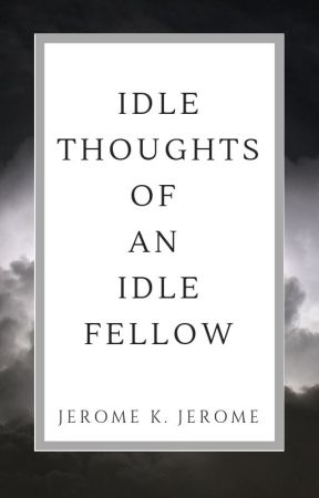 Idle Thoughts of an Idle Fellow by jeromekjerome