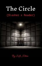 The Circle (Slashers x Reader) by Soft_K1tten