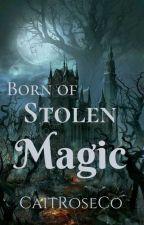 Born of Stolen Magic by CaitRoseCo