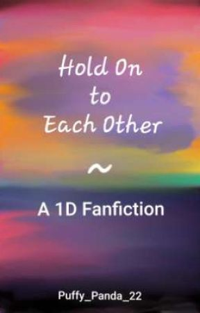 Hold On to Each Other (A 1D Fanfiction) by Puffy_Panda_22