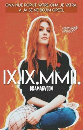 IX.IX.MMII.  by dramakveen