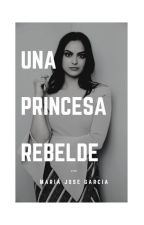 UNA PRINCESA REBELDE by mariajgarcia11