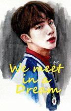 We Meet In a Dream (?) by defanizisa