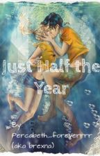 Just Half the Year (A Percabeth Fanfiction)  by brexna