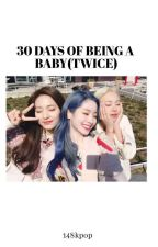 30 days of being a baby 1:(Twice Version) by 128kpop