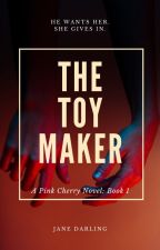 The Toy Maker (Book 1 in the PinkCherry Series) by Twilightdreams69