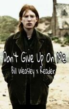 Bill Weasley - Don't Give Up On Me by hufflepuffs_rock_722